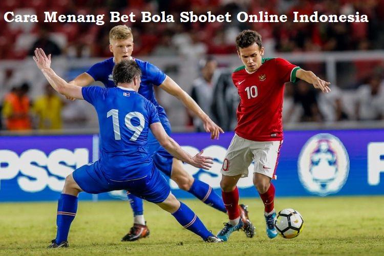 Cara Menang Bet Bola Sbobet Online Indonesia