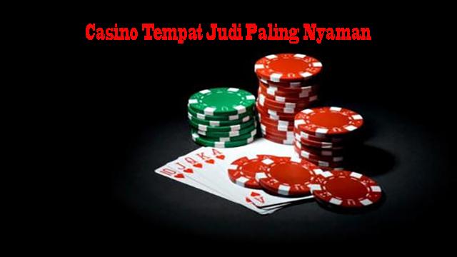Casino Tempat Judi Paling Nyaman