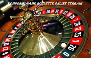 Komposisi Game Roulette Online Terbaik