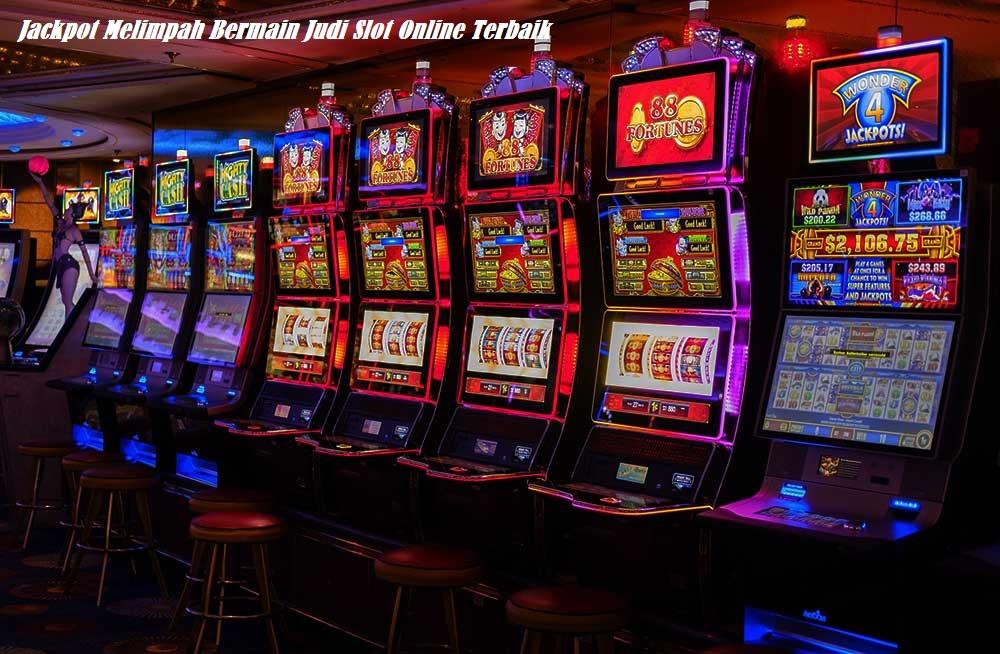 Jackpot Melimpah Bermain Judi Slot Online Terbaik