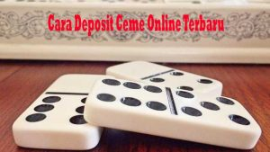 Cara Deposit Ceme Online Terbaru