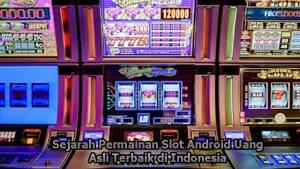 Sejarah Permainan Slot Android Uang Asli Terbaik di Indonesia
